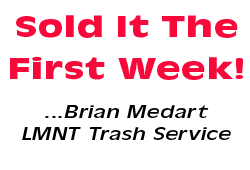 Sold it the first week! - Brian Medart, LMNT Trash Service
