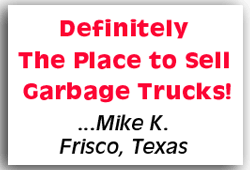 Definitely the place to sell garbage trucks! Mike K. - Frisco, TX